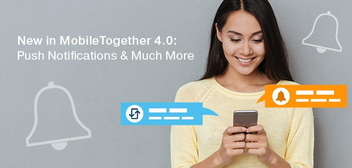 MobileTogether 4.0 Adds Push Notifications